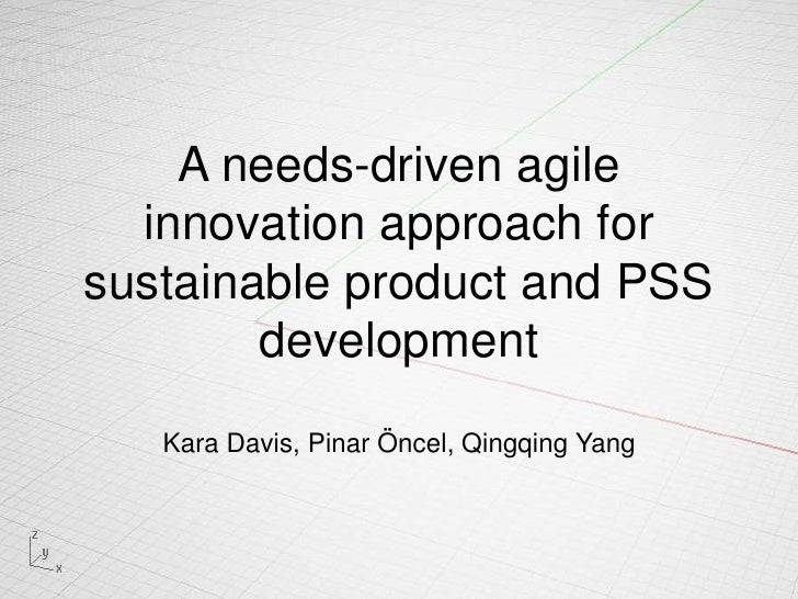 A needs-driven agile innovation approach for sustainable product and PSS developmentKara Davis, Pinar Öncel, Qingqing Yan...