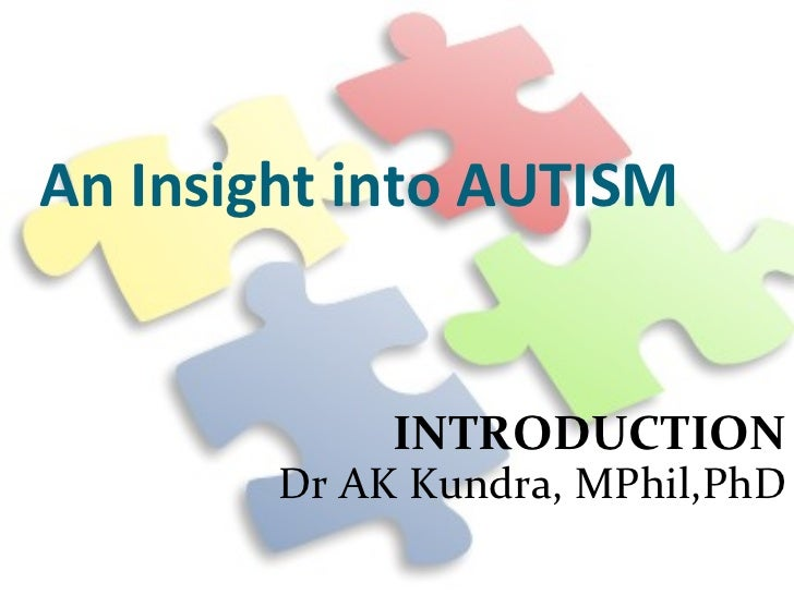 An Insight into AUTISM INTRODUCTION Dr AK Kundra, MPhil,PhD