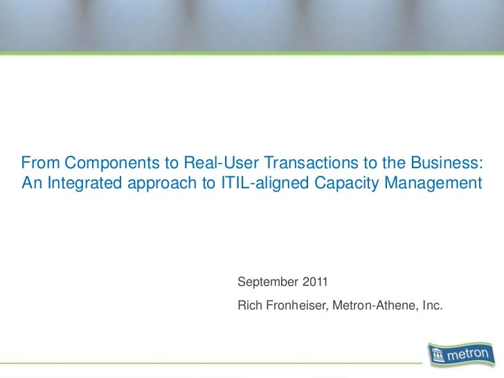 From Components to Real-User Transactions to the Business: An Integrated approach to ITIL-aligned Capacity Management<br /...