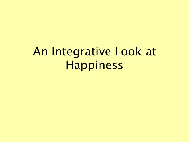 An Integrative Look at Happiness