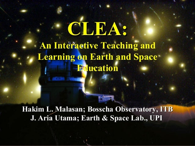 CLEA:    An Interactive Teaching and    Learning on Earth and Space             EducationHakim L. Malasan; Bosscha Observa...