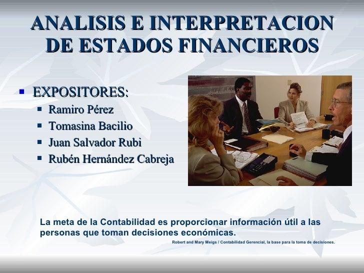 ANALISIS E INTERPRETACION DE ESTADOS FINANCIEROS <ul><li>EXPOSITORES: </li></ul><ul><ul><li>Ramiro Pérez </li></ul></ul><u...