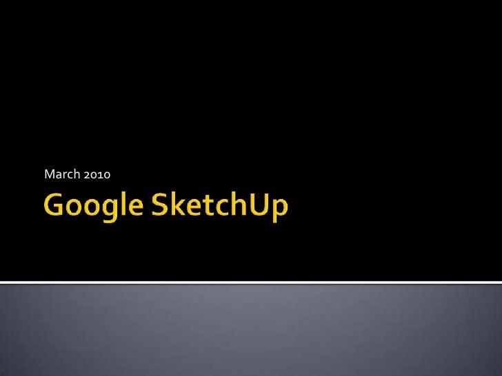 Google SketchUp<br />March 2010<br />