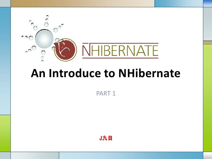 An Introduce to NHibernate           PART 1           LOGO            J九日