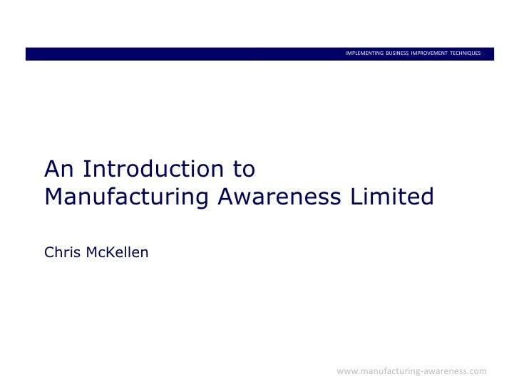 An Introduction toManufacturing Awareness LimitedChris McKellen<br />