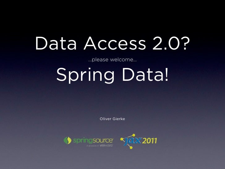 Data Access 2.0?     …please welcome…  Spring Data!        Oliver Gierke