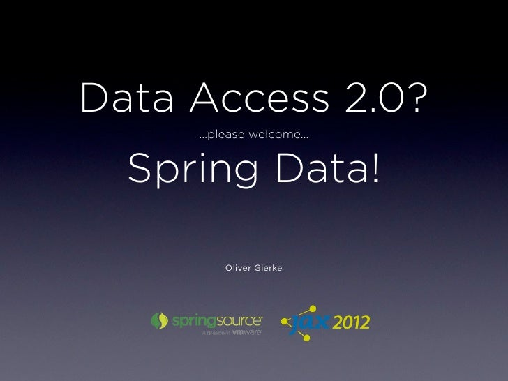 Data access 2.0? Please welcome: Spring Data!