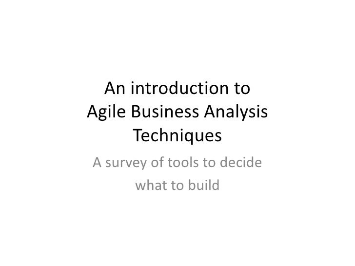 An introduction to Agile Business Analysis Techniques<br />A survey of tools to decide <br />what to build<br />