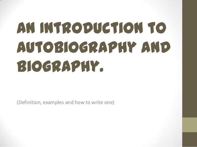 An Introduction to Autobiography and Biography. (Definition, examples and how to write one)