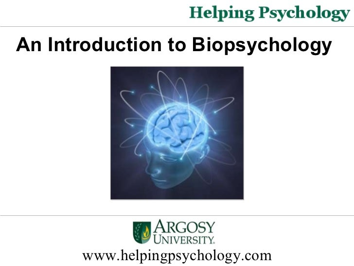 www.helpingpsychology.com An Introduction to Biopsychology