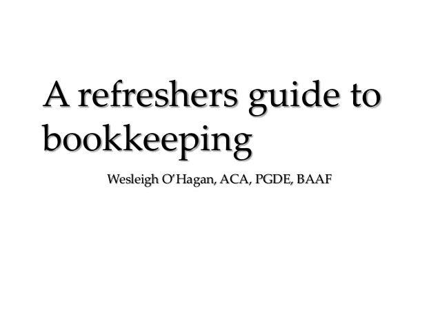 A refreshers guide to bookkeeping Wesleigh O'Hagan, ACA, PGDE, BAAF