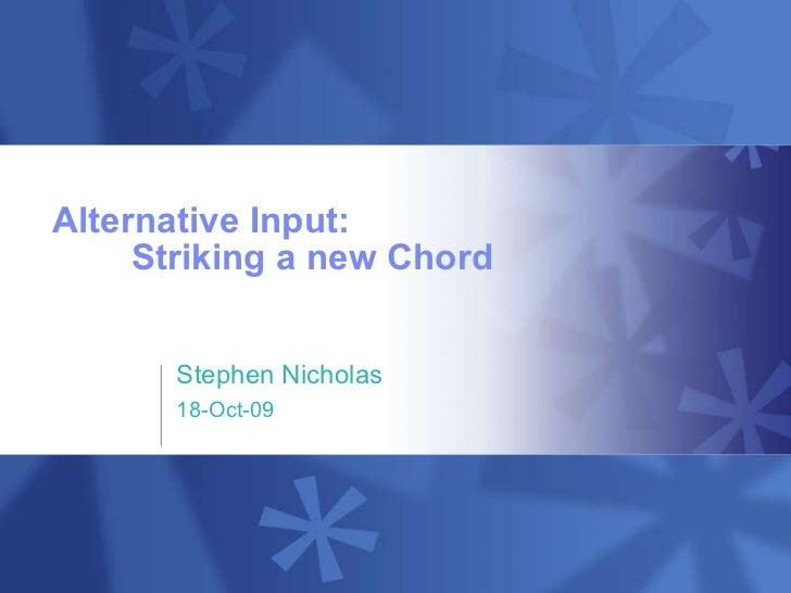 Alternative Input: Striking a new Chord Stephen Nicholas 18-Oct-09