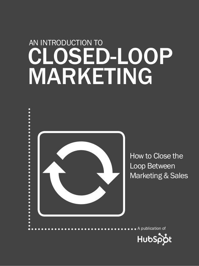 1  introduction to closed-loop marketing  An introduction to  closed-loop marketing  0  How to Close the Loop Between Mark...