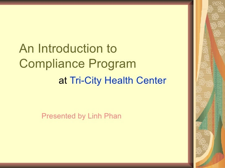 An Introduction to  Compliance Program at  Tri-City Health Center Presented by Linh Phan