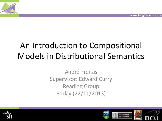 www.insight-centre.org  An Introduction to Compositional Models in Distributional Semantics André Freitas Supervisor: Edwa...