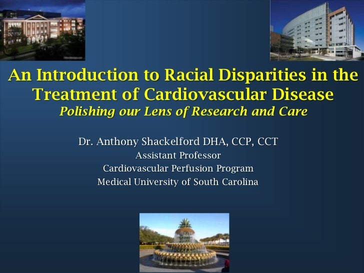 An Introduction to Racial Disparities in the  Treatment of Cardiovascular Disease      Polishing our Lens of Research and ...