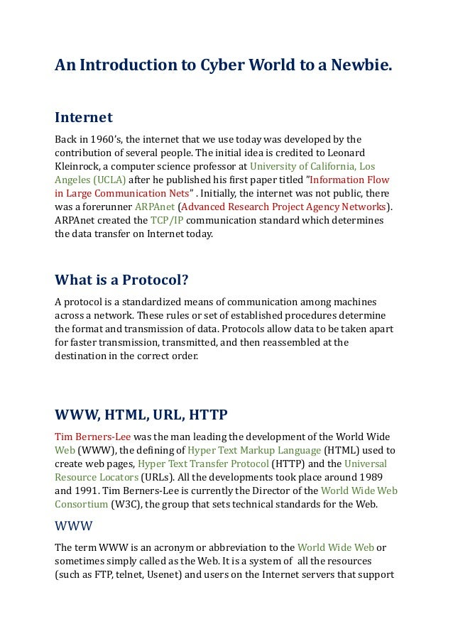 An Introduction to Cyber World to a Newbie.InternetBack in 1960's, the internet that we use today was developed by thecont...