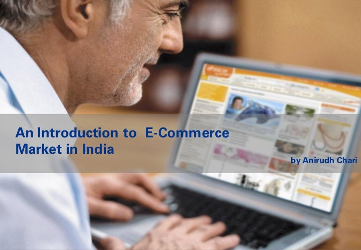 An Introduction to E-CommerceMarket in India                                by Anirudh Chari