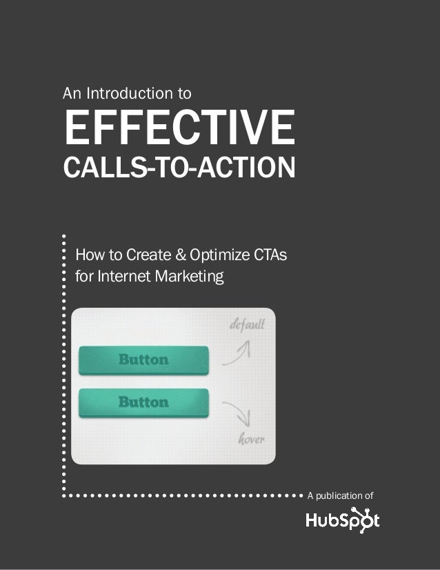 An Introduction toEFFECTIVECALLS-TO-ACTION How to Create & Optimize CTAs for Internet Marketing                           ...