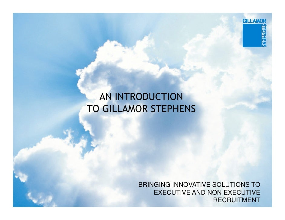 AN INTRODUCTION TO GILLAMOR STEPHENS              BRINGING INNOVATIVE SOLUTIONS TO              EXECUTIVE AND NON EXECUTIV...