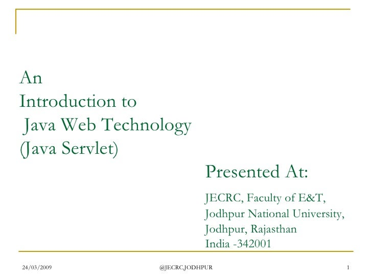 An  Introduction to  Java Web Technology (Java Servlet) Presented At: JECRC, Faculty of E&T, Jodhpur National University, ...