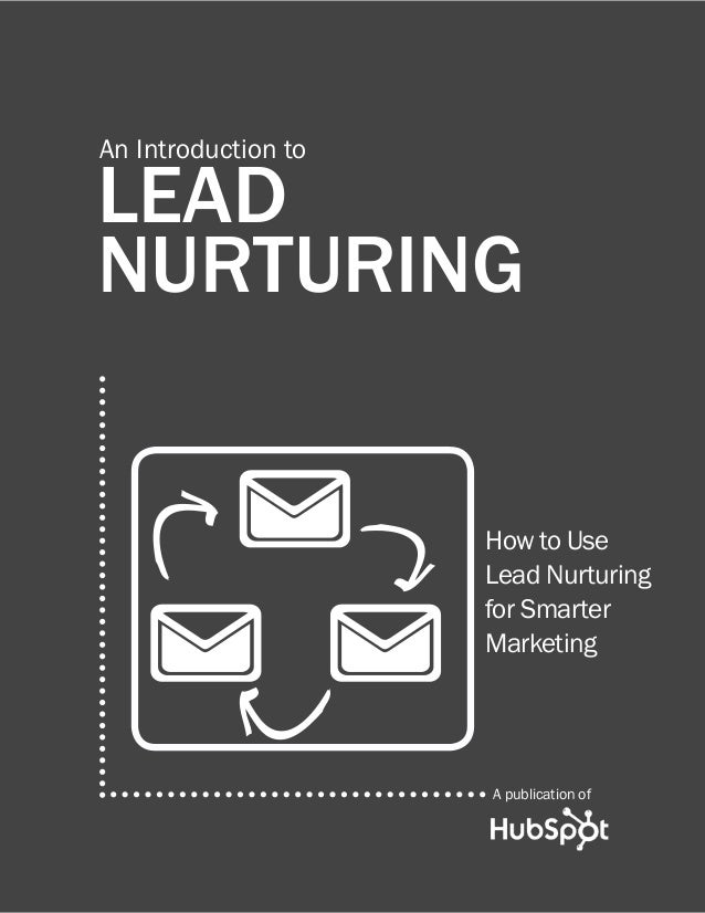 An Introduction to  LEAD NURTURING How to Use Lead Nurturing for Smarter Marketing  A publication of