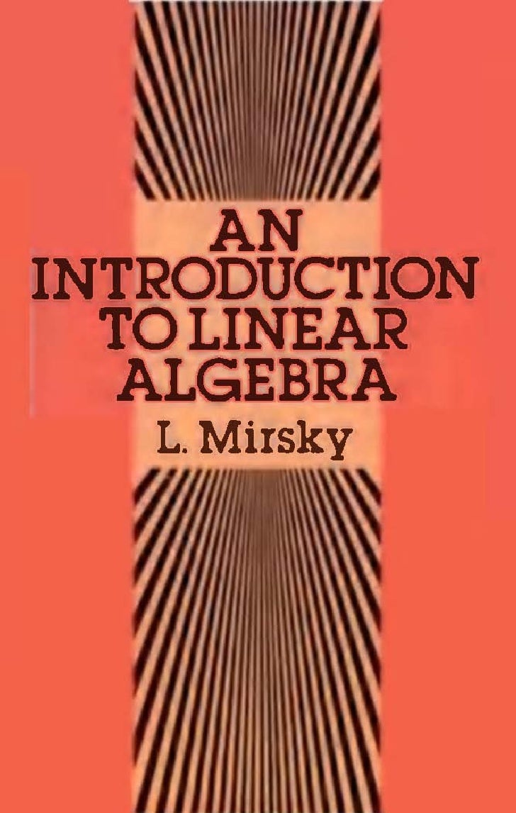 AN INTRODUCTIONLINEAR ALGEBRA                  TO                    BY           L. MIRSKY    I.EGTURER   IN MATHEMATICS ...