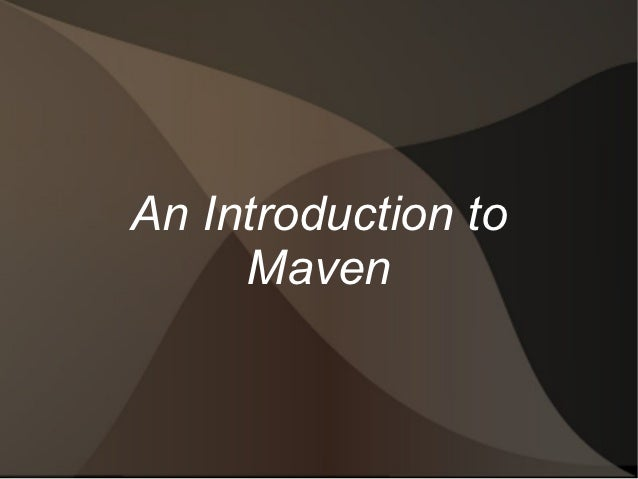 An Introduction to Maven Part 1