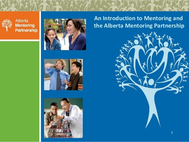 An Introduction to Mentoring and the Alberta Mentoring Partnership  1