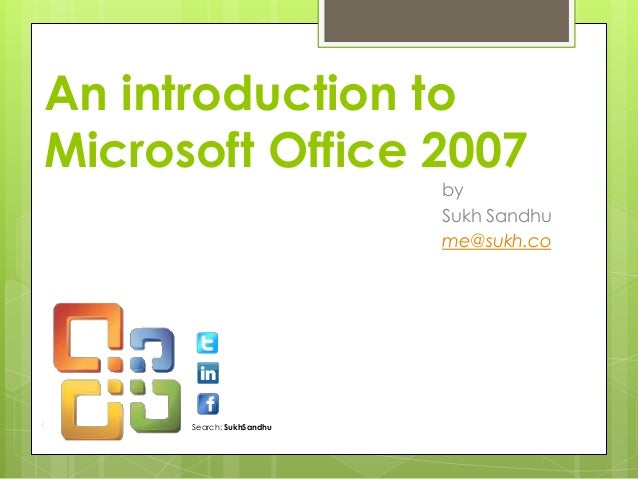 An introduction toMicrosoft Office 2007                           by                           Sukh Sandhu                ...