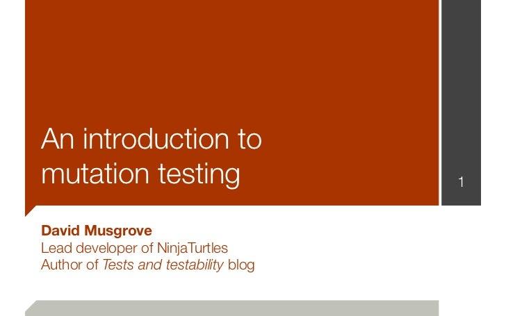 An introduction tomutation testing                       1David MusgroveLead developer of NinjaTurtlesAuthor of Tests and ...