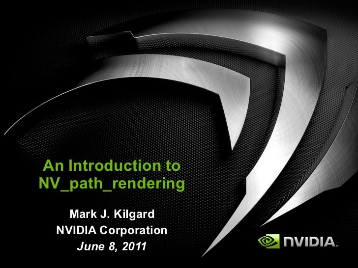 An Introduction to NV_path_rendering Mark J. Kilgard NVIDIA Corporation June 8, 2011