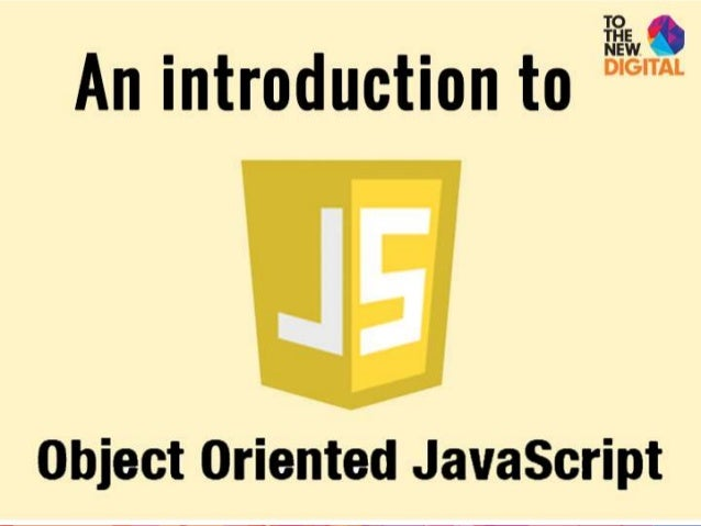 An introduction to Object Oriented JavaScript - II