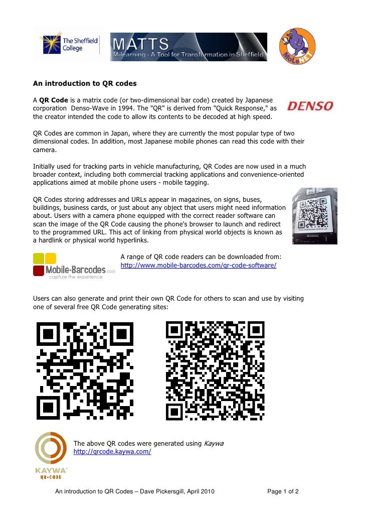 An introduction to QR codes  A QR Code is a matrix code (or two-dimensional bar code) created by Japanese corporation Dens...