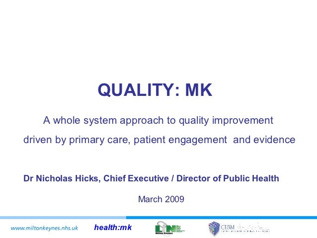 QUALITY: MK    A whole system approach to quality improvementdriven by primary care, patient engagement and evidenceDr Nic...