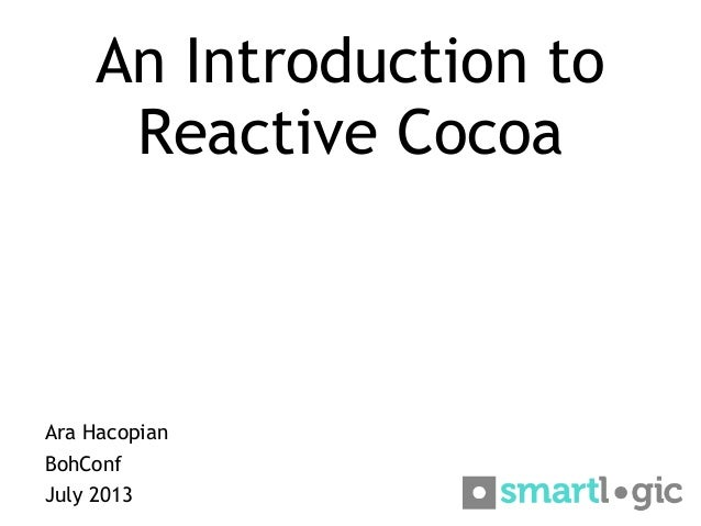 An Introduction to Reactive Cocoa Ara Hacopian BohConf July 2013