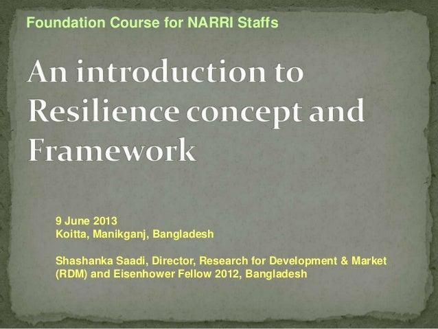 Foundation Course for NARRI Staffs  9 June 2013 Koitta, Manikganj, Bangladesh  Shashanka Saadi, Director, Research for Dev...