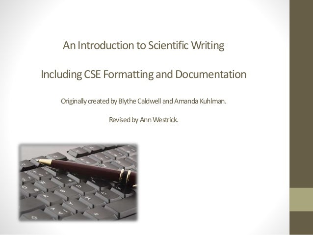 An Introduction to ScientificWriting Including CSE Formattingand Documentation OriginallycreatedbyBlytheCaldwellandAmandaK...