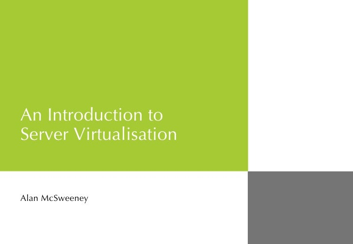 An Introduction to  Server Virtualisation Alan McSweeney