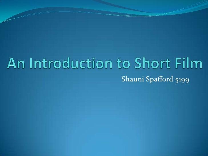 An Introduction to Short Film<br />Shauni Spafford 5199<br />