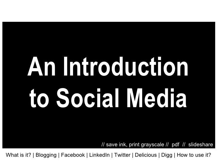 An Introduction to Social Media What is it?   | Blogging | Facebook | LinkedIn | Twitter | Delicious | Digg | How to use i...