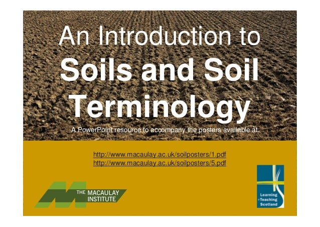 An Introduction to Soils and Soil TerminologyA PowerPoint resource to accompany the posters available at: http://www.macau...