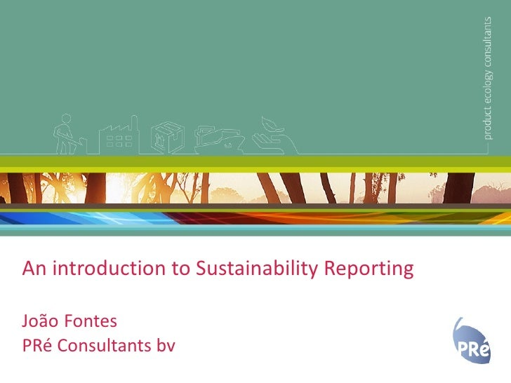 An introduction to Sustainability Reporting João   Fontes PRé Consultants bv