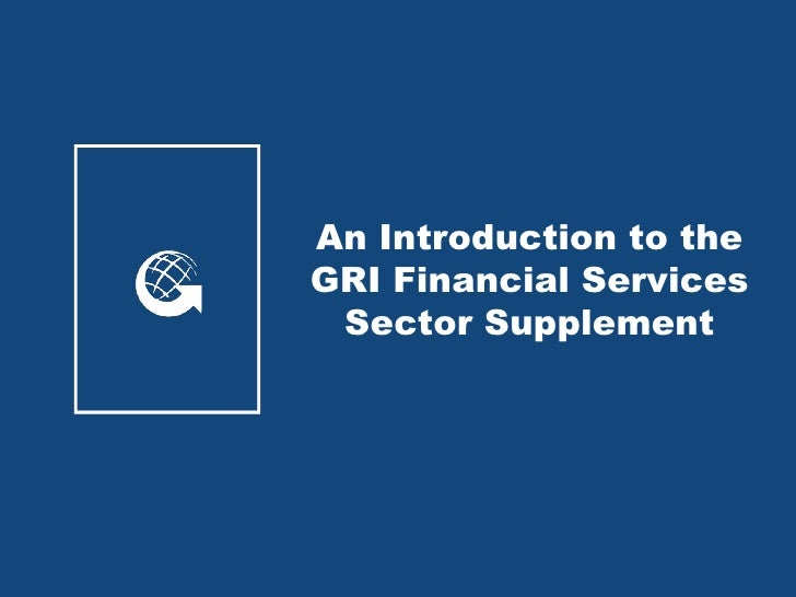 An Introduction to the GRI Financial Services  Sector Supplement