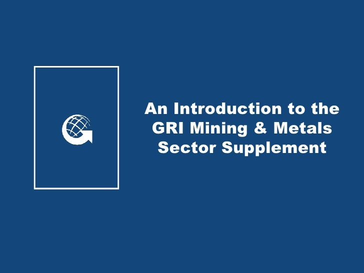 An Introduction to the  GRI Mining & Metals  Sector Supplement