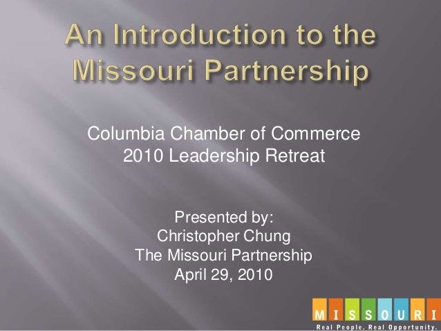 Columbia Chamber of Commerce 2010 Leadership Retreat Presented by: Christopher Chung The Missouri Partnership April 29, 20...