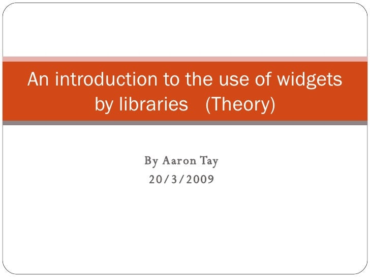 By Aaron Tay 20/3/2009 An introduction to the use of widgets by libraries (Theory)