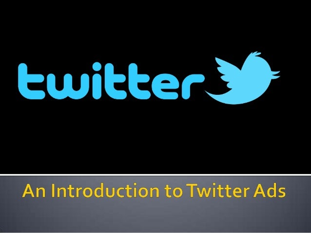            Introduction Twitter Ads – Summary Promoted Tweets Promoted Accounts Promoted Trends Pricing Model Tw...