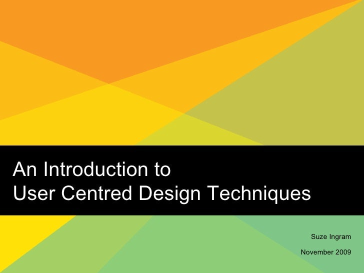 An Introduction to  User Centred Design Techniques Suze Ingram November 2009