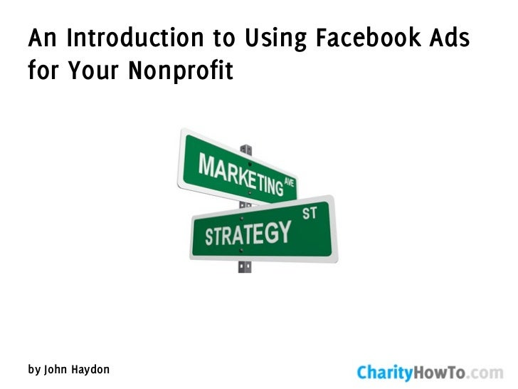 An Introduction to Using Facebook Adsfor Your Nonprofitby John Haydon